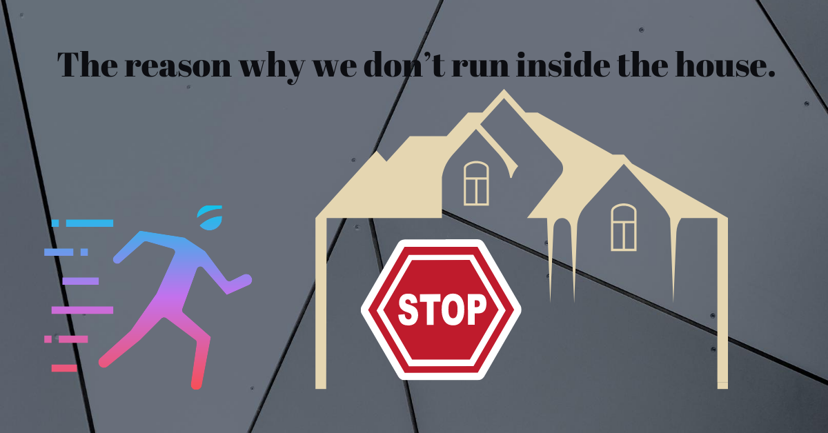 Why we tell kids not to run inside thehouse.